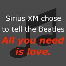 "Sirius XM chose to tell the Beatles, ""All you need is love."""