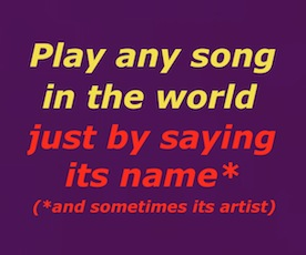 Play any song in the world just by saying its name